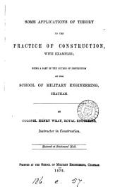 Some applications of theory to the practice of construction; a part of the course of instruction at the School of military engineering, Chatham