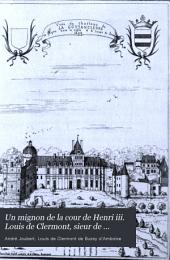 Un mignon de la cour de Henri III: Louis de Clermont sieur de Bussy d'Amboise, gouverneur d'Anjou