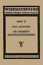Die neueren Schweissverfahren: Mit besonderer Beruecksichtigung der Gasschweisstechnik; mit 4 Zahlentafeln im Text, Ausgabe 2