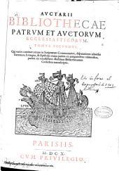 Auctarii bibliothecae patrum et auctorum ecclesiasticorum tomus secundus: qui varios continet eorum in Scripturam commentarios, disputationes aduersus haereticos, liturgias & epistolas ...