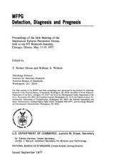 MFPG--detection, diagnosis, and prognosis: proceedings of the 26th meeting of the Mechanical Failures Prevention Group, held at the IIT Research Institute, Chicago, Illinois, May 17-19, 1977