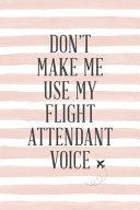 Don't Make Me Use My Flight Attendant Voice
