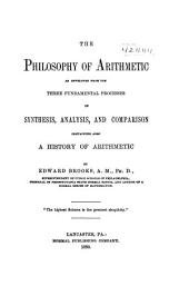 The Philosophy of Arithmetic as Developed from the Three Fundamental Processes of Synthesis, Analysis, and Comparison: Containing Also a History of Arithmetic