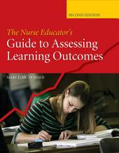 The Nurse Educator's Guide to Assessing Learning Outcomes: Edition 2