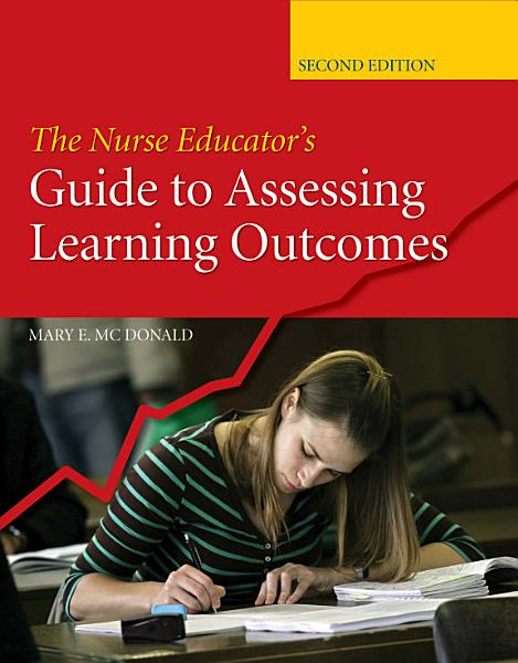 The Nurse Educator s Guide to Assessing Learning Outcomes PDF