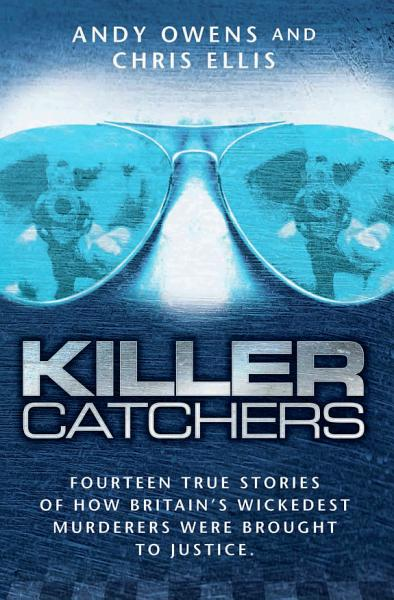 Killer Catchers - Fourteen True Stories of How Britain's Wickedest Murderers Were Brought to Justice Pdf Book
