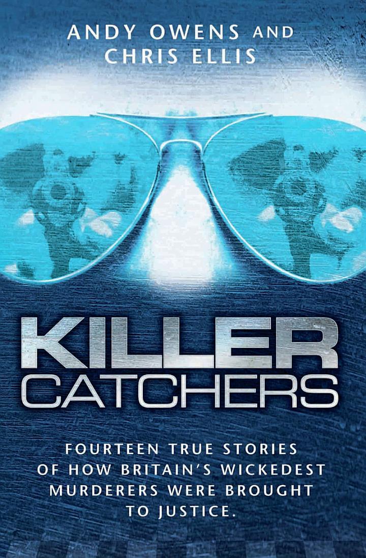 Killer Catchers - Fourteen True Stories of How Britain's Wickedest Murderers Were Brought to Justice