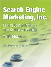 Search Engine Marketing, Inc.: Driving Search Traffic to Your Company's Website, Edition 3