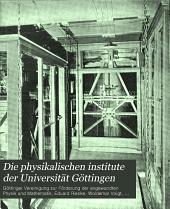 Die physikalischen Institute der Universität Göttingen: Festschrift im Anschlusse an die Einweihung der Neubauten am 9. dezember 1905