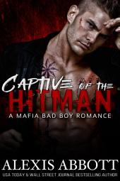 Captive of the Hitman: A Mafia Bad Boy Romance