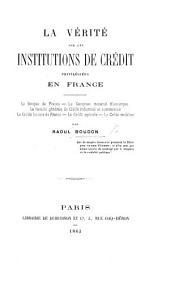 La Vérité sur les institutions de crédit privilégiées en France, etc