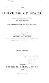 The Universe of Stars: Presenting Researches Into and New Views Respecting the Constitution of the Heavens