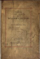 Printing: An Account of Its Invention and of William Caxton, the First English Printer