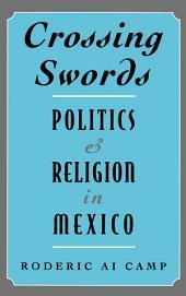 Crossing Swords: Politics and Religion in Mexico