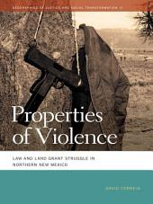 Properties of Violence: Law and Land Grant Struggle in Northern New Mexico