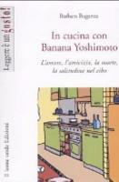 In cucina con Banana Yoshimoto  L amore  l amicizia  la morte  la solitudine nel cibo PDF