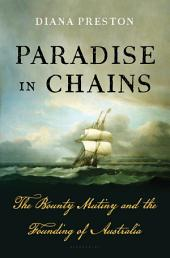 Paradise in Chains: The Bounty Mutiny and the Founding of Australia