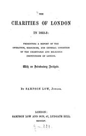 The Charities of London in 1852 - 3: Presenting a Report of the Operation, Resources and General Condition of the Charitable and Religious Institutions of London: With an Introductory Analysis