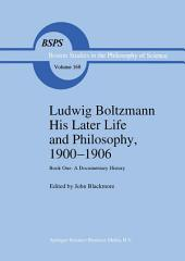Ludwig Boltzmann His Later Life and Philosophy, 1900–1906: Book One: A Documentary History