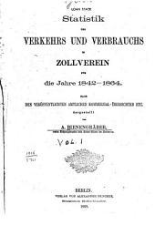 Statistik des Verkehrs und Verbrauchs im Zollverein für die Jahre 1842-1864: Nach den veröffentlichten amtlichen Kommerzial-Übersichten etc, Band 1