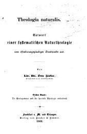 Theologia naturalis: Entwurf e. systemat. Naturtheologie v. offenbarungsgläubigen Standpunkte aus, Band 1