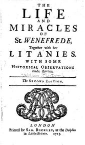 The life and miracles of St. Wenefrede: together with her litanies ; with some historical observations made thereon