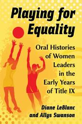 Playing for Equality: Oral Histories of Women Leaders in the Early Years of