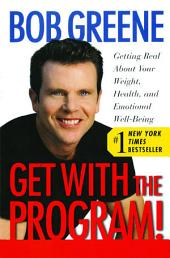 Get With the Program!: Getting Real About Your Weight, Health, and Emotional Well-Being