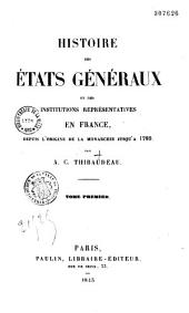 Histoire des États généraux et des institutions représentatives en France: depuis l'origine de la monarchie jusqu'à 1789, Volume1