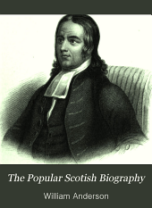 The Popular Scotish Biography: Being Lives of Eminent Natives of Scotland. Brought Down to the Present Time, from the Most Authentic Sources