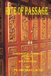 Rite of Passage: Fundamental Dynamics of Faith : the Act & Process