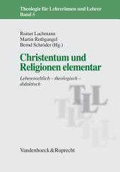 Christentum und Religionen elementar: Lebensweltlich – theologisch – didaktisch