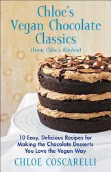 Chloe S Vegan Chocolate Classics From Chloe S Kitchen  Book PDF