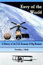 Envy of the World: A History of the U.S. Economy & Big Business