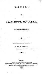Zadig, or, The Book of Fate. An oriental history. Translated from the French, etc