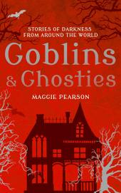 Goblins and Ghosties: Stories of Darkness from Around the World