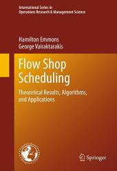 Flow Shop Scheduling: Theoretical Results, Algorithms, and Applications