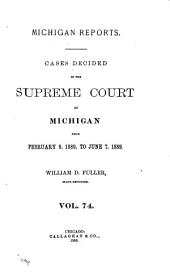 Michigan Reports: Cases Decided in the Supreme Court of Michigan, Volume 74