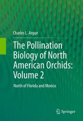 The Pollination Biology of North American Orchids: Volume 2: North of Florida and Mexico