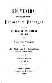 Souvenirs, impressions, pensées et paysages pendant un voyage en Orient, 1832-1833: où, Notes d'un voyageur, Volume1