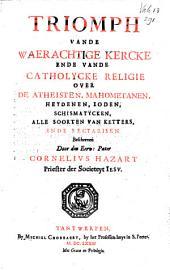 Triomph van de waesachtige kercke ende vande Catholycke religie over de atheisten, mahometanes, heydenen, ioden, schismatÿckes, alle soorten van ketters, ende sectarisen