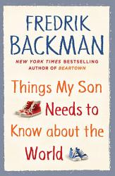 Things My Son Needs To Know About The World PDF