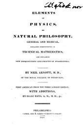 Elements of Physics: Or Natural Philosophy, General and Medical, Explained Independently of Technical Mathematics, and Containing New Disquisitions and Practical Suggestions
