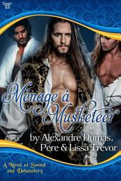 Ménage à Musketeer: A Novel of Sword and Debauchery