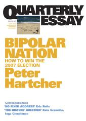 Quarterly Essay 25 Bipolar Nation: How to Win the 2007 Election