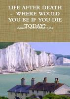 LIFE AFTER DEATH   WHERE WOULD YOU BE IF YOU DIE TODAY  PDF