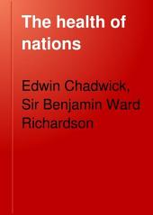 The Health of Nations: A Review of the Works of Edwin Chadwick, Volume 1