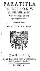 Paratitla in libros IX codicis justiniani repetitae praelectionis: Volume 2