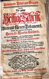 Erläuterte Bibel mit Fragen. Das ist: Die ganze Heilige Schrift Älten und Neuen Testaments, Nach der teutschen Übers. ... Martin Luthers (etc.)