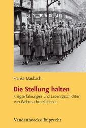 Die Stellung halten: Kriegserfahrungen und Lebensgeschichten von Wehrmachthelferinnen